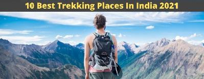 10 Best Trekking Places In India In 2021 For Adventure Lovers