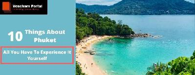 10 Things About Phuket All You Have To Experience It Yourself