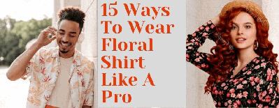 15 Ways To Wear Floral Shirt This Summer Like A Pro