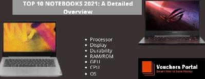 TOP 10 NOTEBOOKS 2021: A Detailed Overview