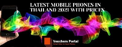 LATEST MOBILE PHONES IN THAILAND 2021 WITH PRICES
