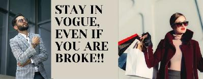 STAY IN VOGUE, EVEN IF YOU ARE BROKE!!