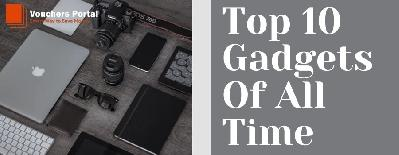 TOP 10 GADGETS OF ALL TIME
