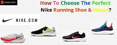 How to choose the perfect Nike Running Shoe & Where?