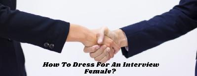 How To Dress For An Interview Female?
