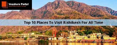Top 10 Places To Visit Rishikesh For All Time