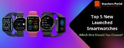 Top 5 New Launched Smartwatches: Which One Should You Choose?